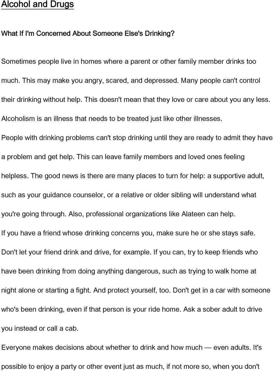 Alcoholism is an illness that needs to be treated just like other illnesses. People with drinking problems can't stop drinking until they are ready to admit they have a problem and get help.