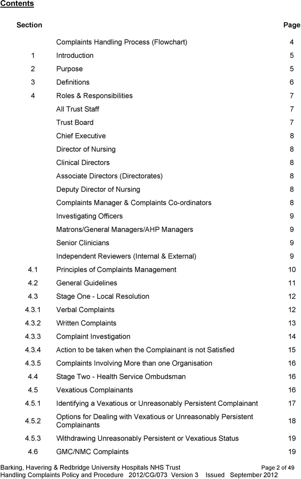 Managers 9 Senior Clinicians 9 Independent Reviewers (Internal & External) 9 4.1 Principles of Complaints Management 10 4.2 General Guidelines 11 4.3 Stage One - Local Resolution 12 4.3.1 Verbal Complaints 12 4.