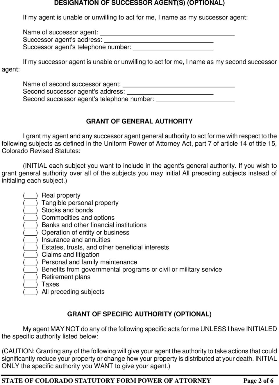 agent's telephone number: GRANT OF GENERAL AUTHORITY I grant my agent and any successor agent general authority to act for me with respect to the following subjects as defined in the Uniform Power of