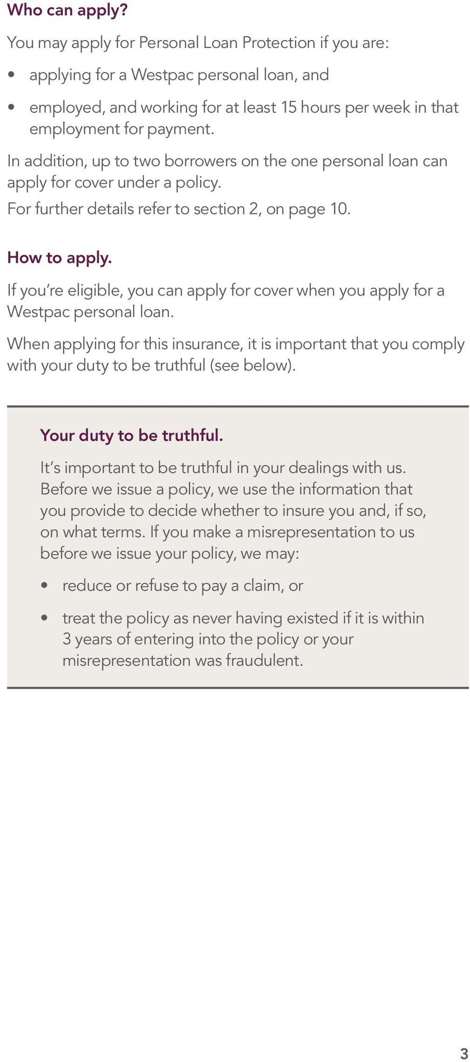 If you re eligible, you can apply for cover when you apply for a Westpac personal loan. When applying for this insurance, it is important that you comply with your duty to be truthful (see below).