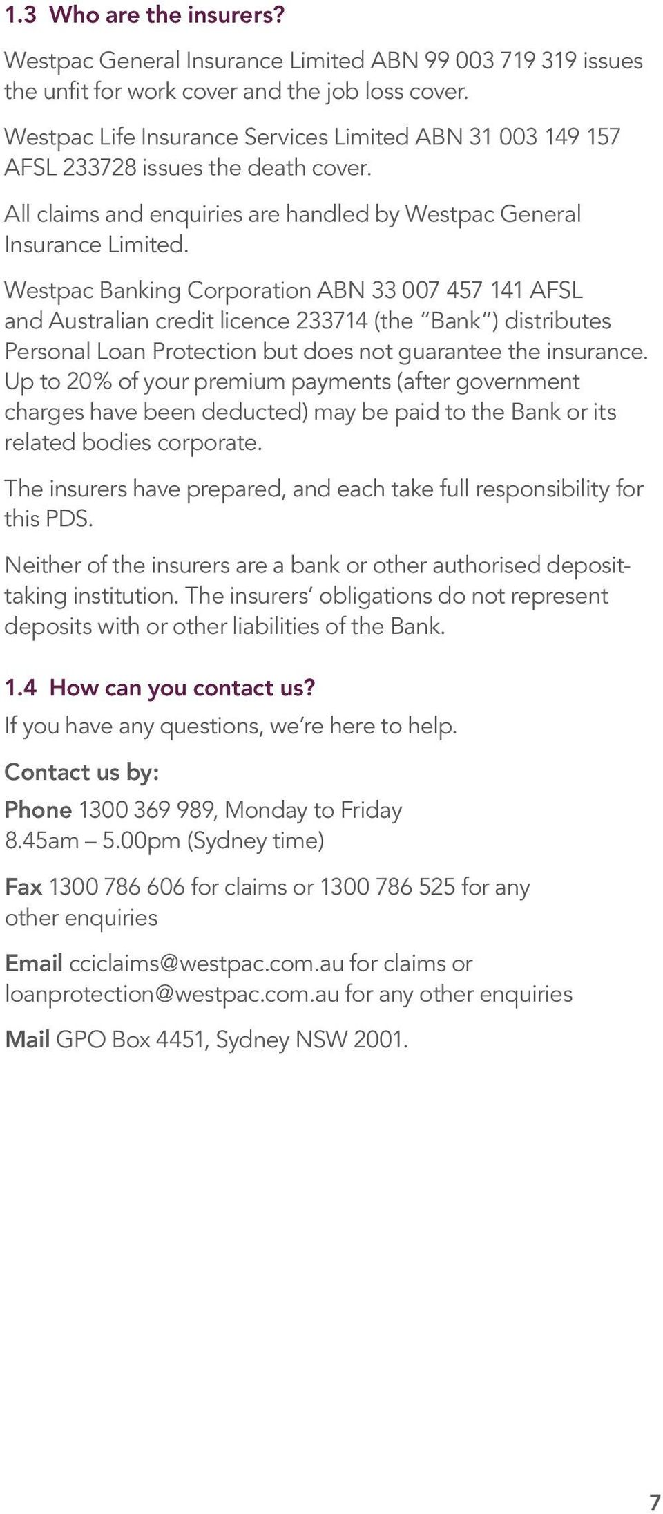 Westpac Banking Corporation ABN 33 007 457 141 AFSL and Australian credit licence 233714 (the Bank ) distributes Personal Loan Protection but does not guarantee the insurance.