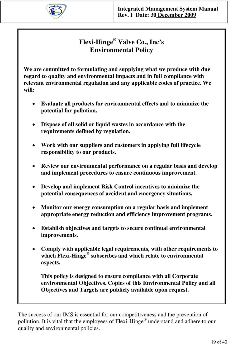 regulation and any applicable codes of practice. We will: Evaluate all products for environmental effects and to minimize the potential for pollution.