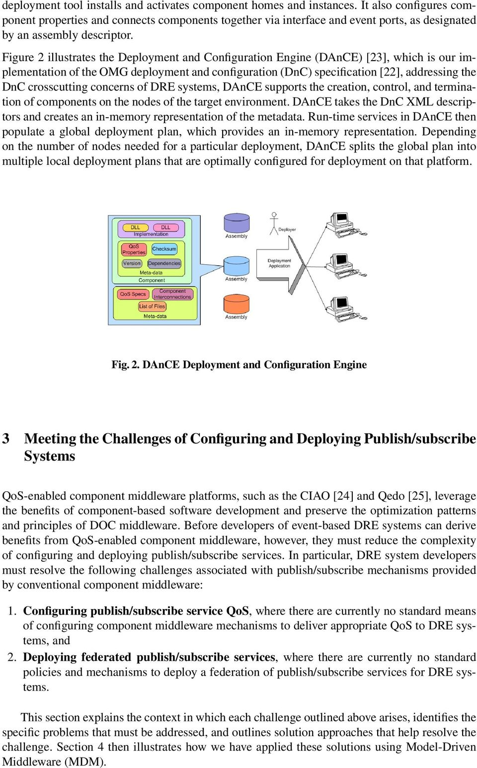 Figure 2 illustrates the Deployment and Configuration Engine (DAnCE) [23], which is our implementation of the OMG deployment and configuration (DnC) specification [22], addressing the DnC