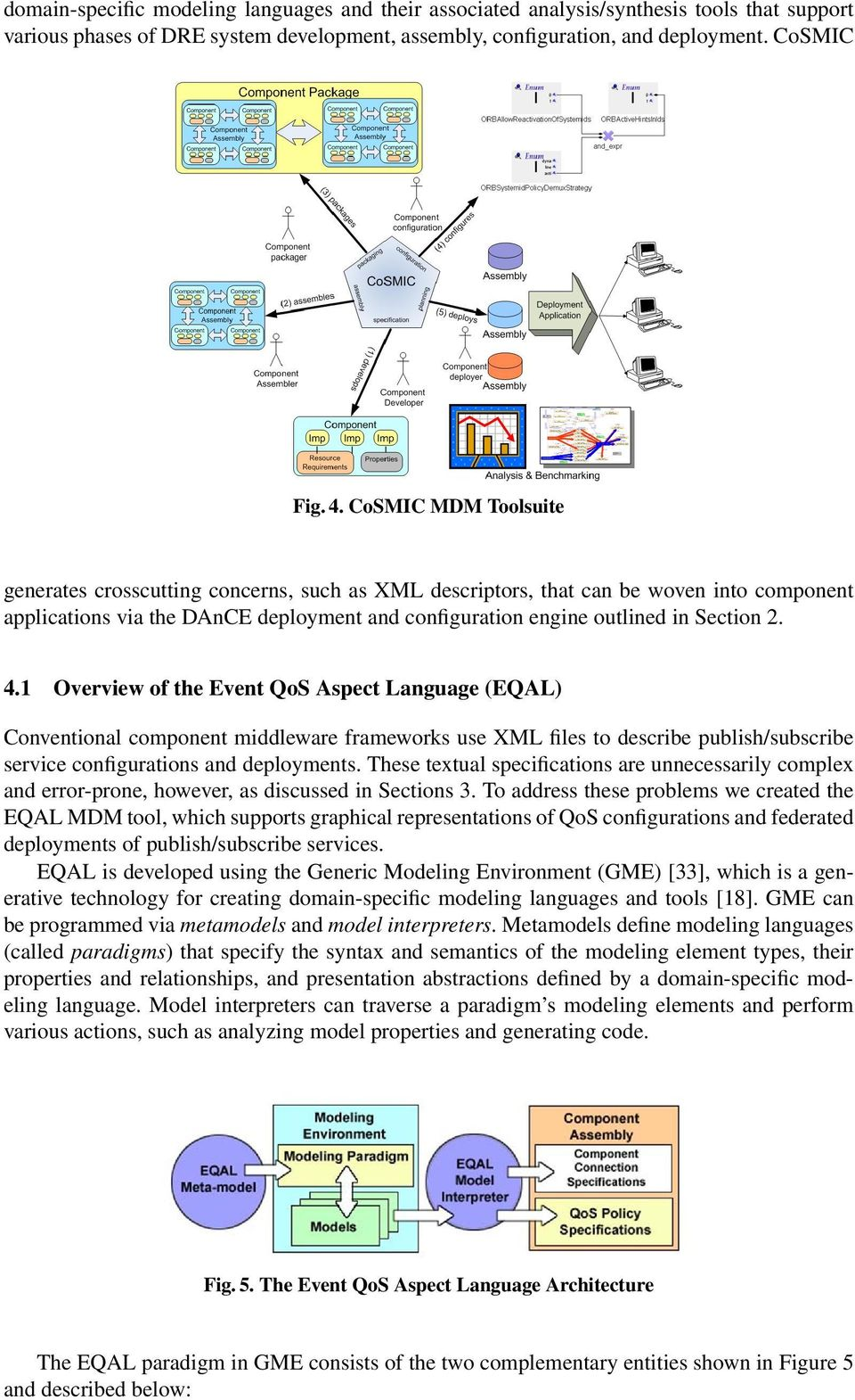 1 Overview of the Event QoS Aspect Language (EQAL) Conventional component middleware frameworks use XML files to describe publish/subscribe service configurations and deployments.