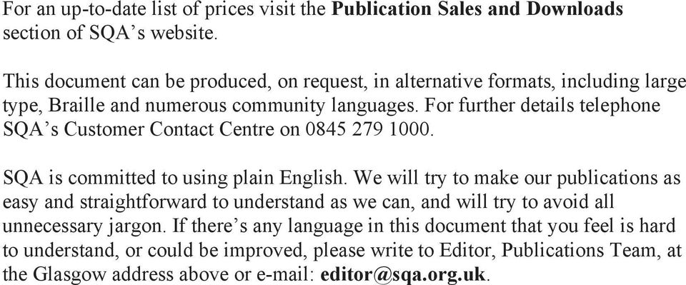 For further details telephone SQA s Customer Contact Centre on 0845 279 1000. SQA is committed to using plain English.
