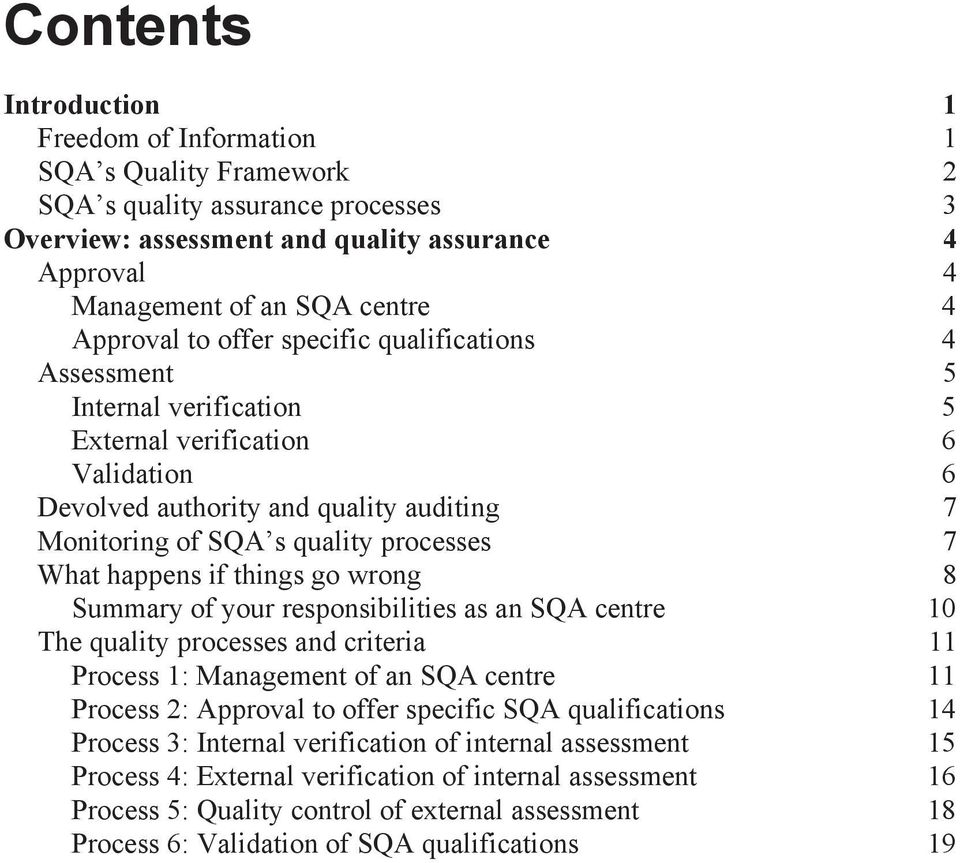 What happens if things go wrong 8 Summary of your responsibilities as an SQA centre 10 The quality processes and criteria 11 Process 1: Management of an SQA centre 11 Process 2: Approval to offer