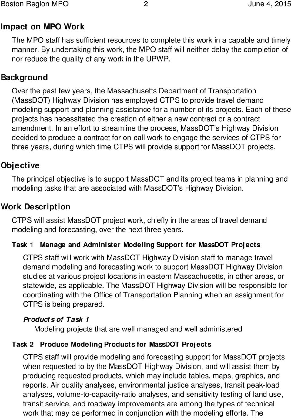 Background Over the past few years, the Massachusetts Department of Transportation (MassDOT) Highway Division has employed CTPS to provide travel demand modeling support and planning assistance for a