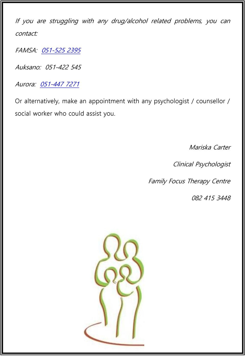 make an appointment with any psychologist / counsellor / social worker who could