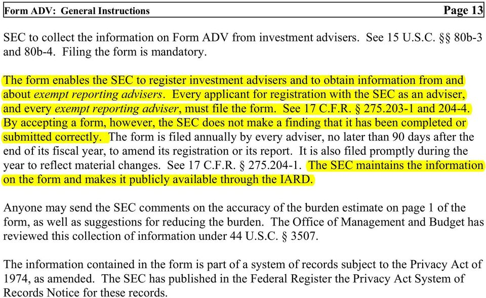 Every applicant fr registratin with the SEC as an adviser, and every exempt reprting adviser, must file the frm. See 17 C.F.R. 275.203-1 and 204-4.