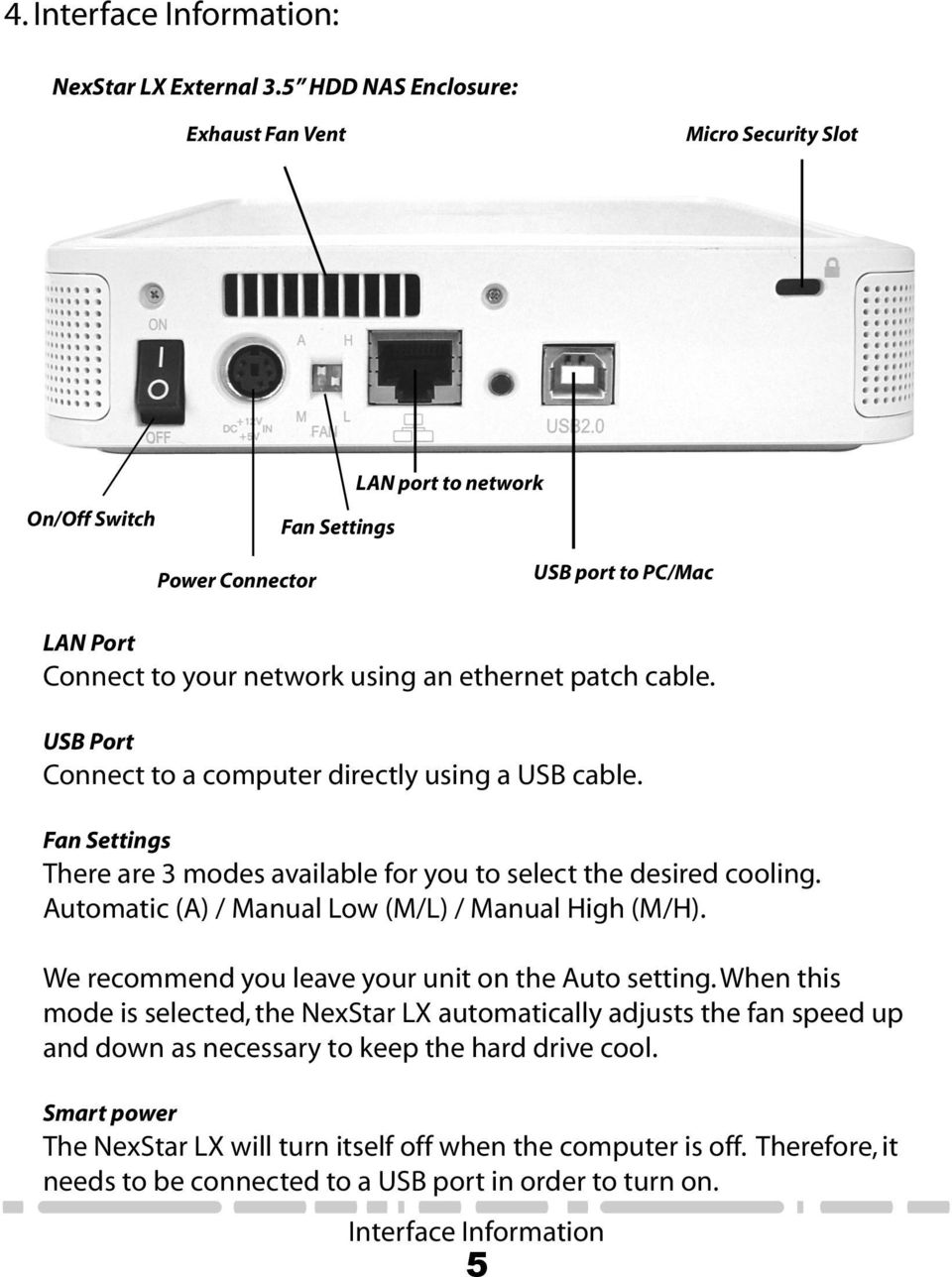 cable. USB Port Connect to a computer directly using a USB cable. Fan Settings There are 3 modes available for you to select the desired cooling. Automatic (A) / Manual Low (M/L) / Manual High (M/H).