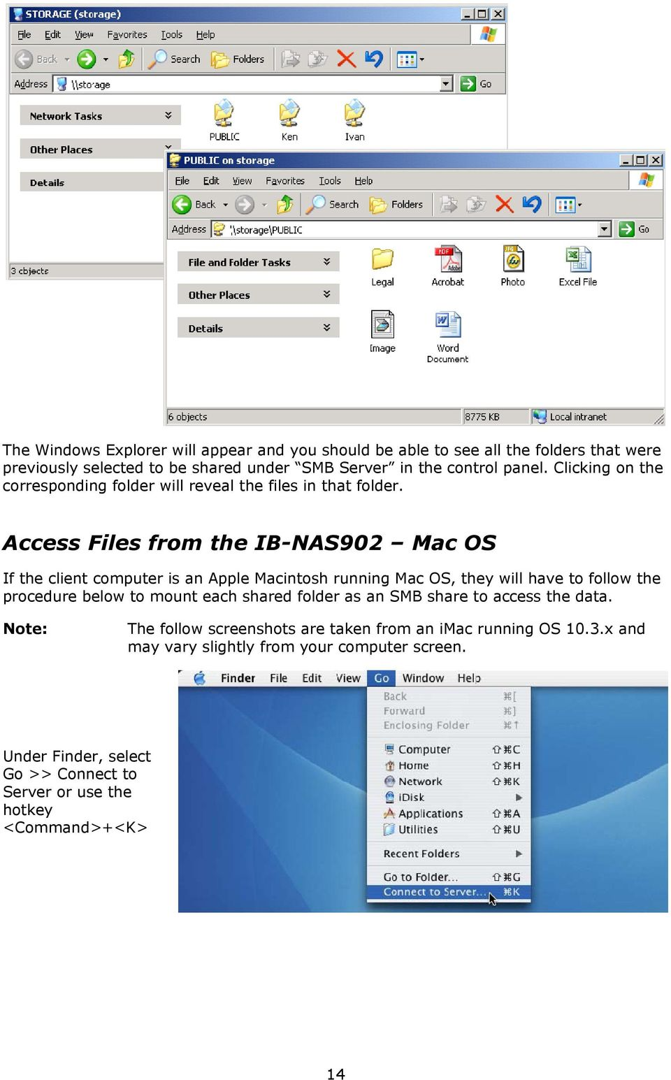 Access Files from the IB-NAS902 Mac OS If the client computer is an Apple Macintosh running Mac OS, they will have to follow the procedure below to mount each