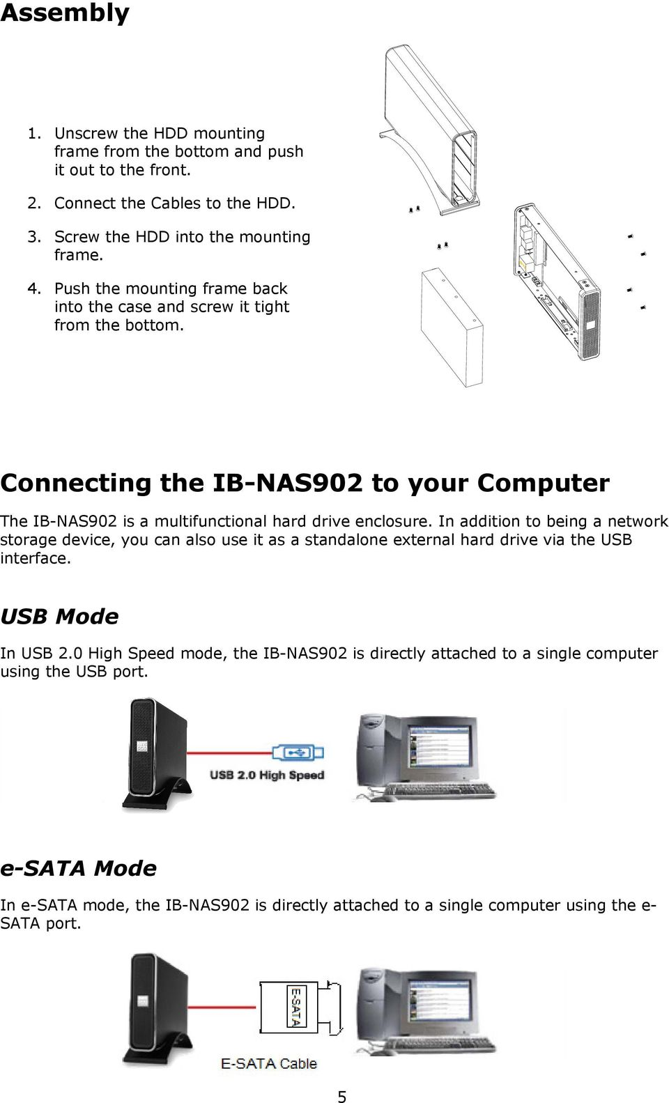 Connecting the IB-NAS902 to your Computer The IB-NAS902 is a multifunctional hard drive enclosure.