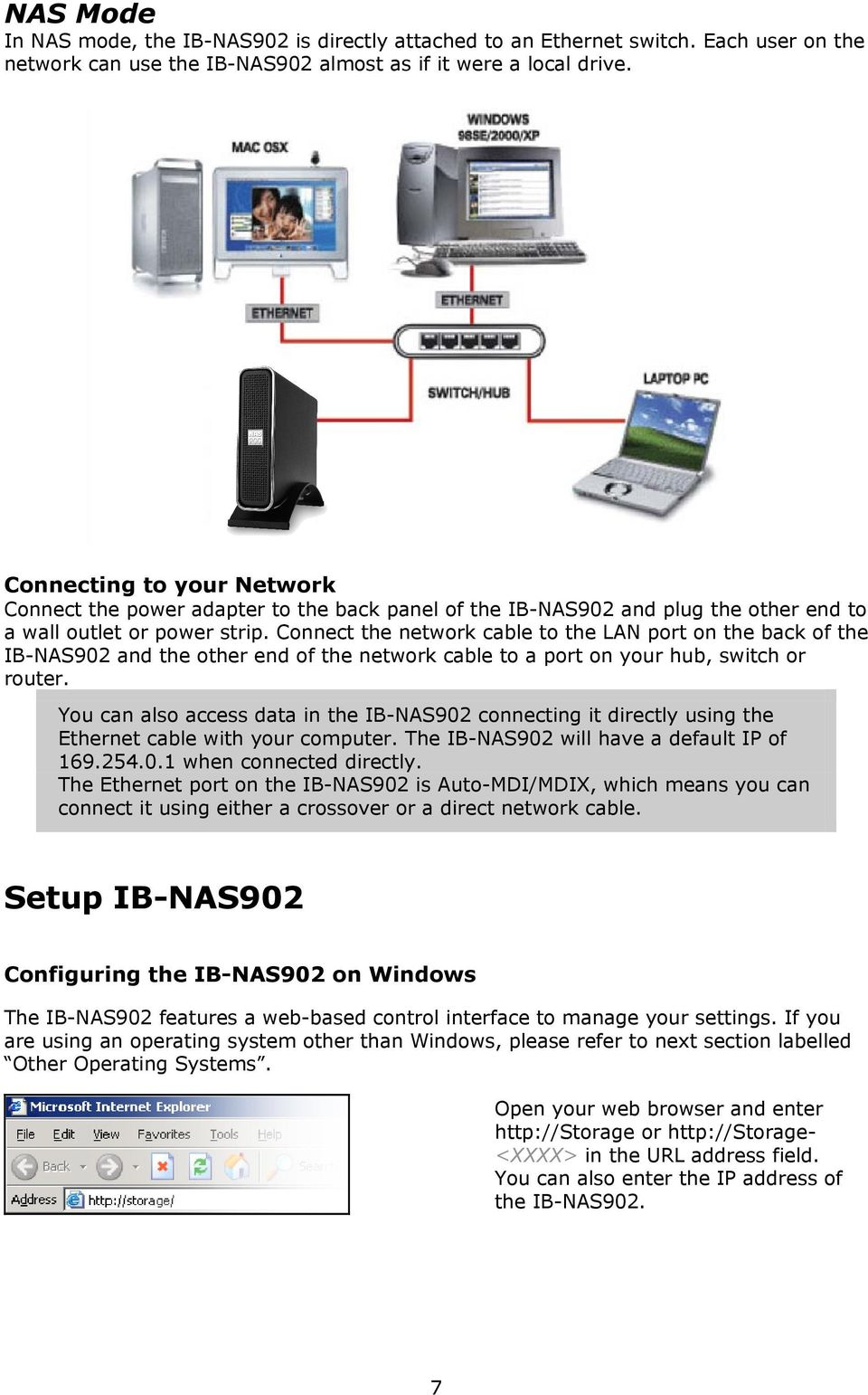 Connect the network cable to the LAN port on the back of the IB-NAS902 and the other end of the network cable to a port on your hub, switch or router.