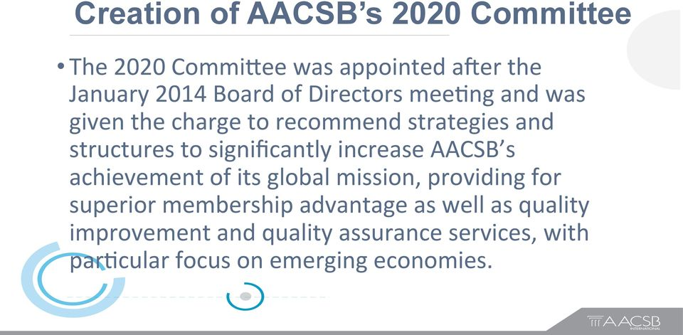increase AACSB s achievement of its global mission, providing for superior membership advantage as