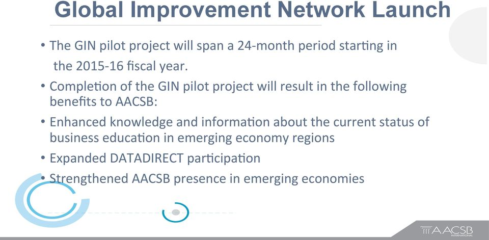 Comple,on of the GIN pilot project will result in the following benefits to AACSB: Enhanced