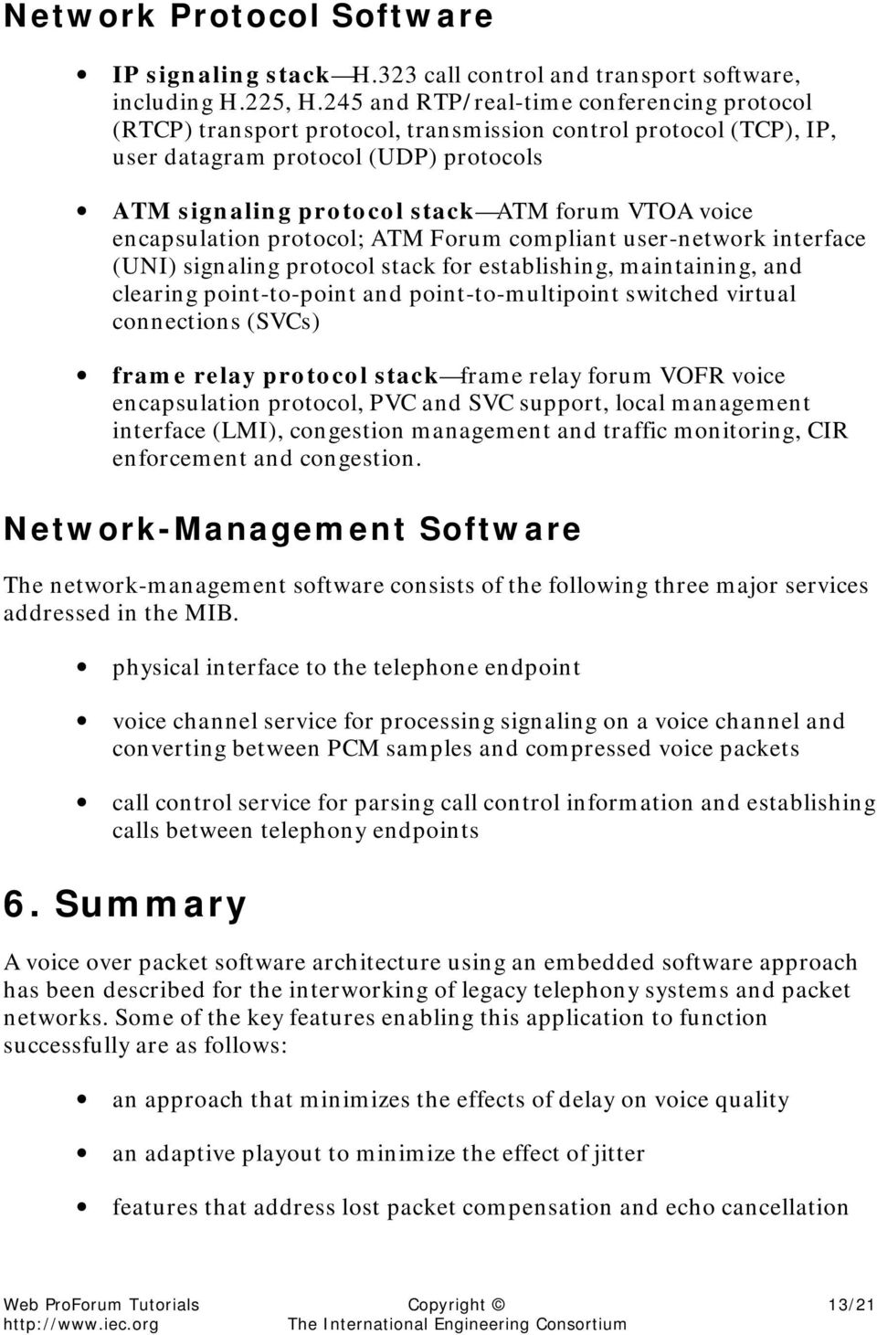 voice encapsulation protocol; ATM Forum compliant user-network interface (UNI) signaling protocol stack for establishing, maintaining, and clearing point-to-point and point-to-multipoint switched