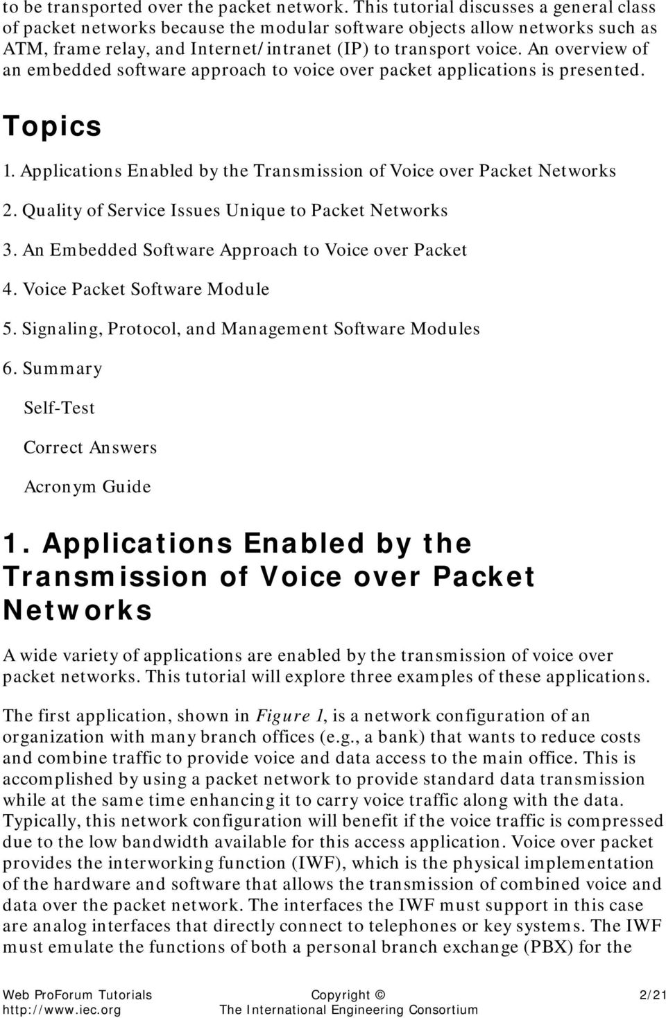 An overview of an embedded software approach to voice over packet applications is presented. Topics 1. Applications Enabled by the Transmission of Voice over Packet Networks 2.