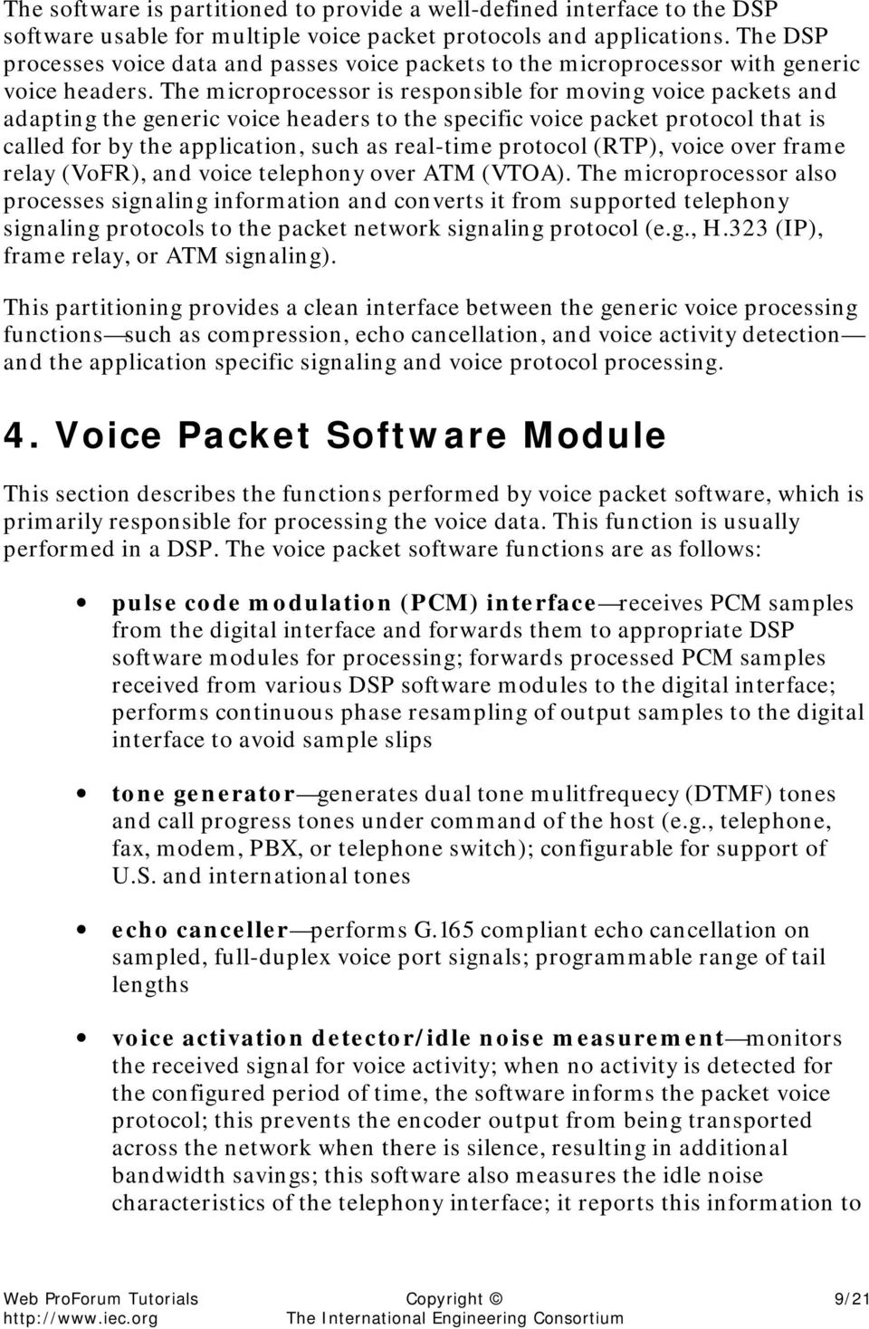 The microprocessor is responsible for moving voice packets and adapting the generic voice headers to the specific voice packet protocol that is called for by the application, such as real-time