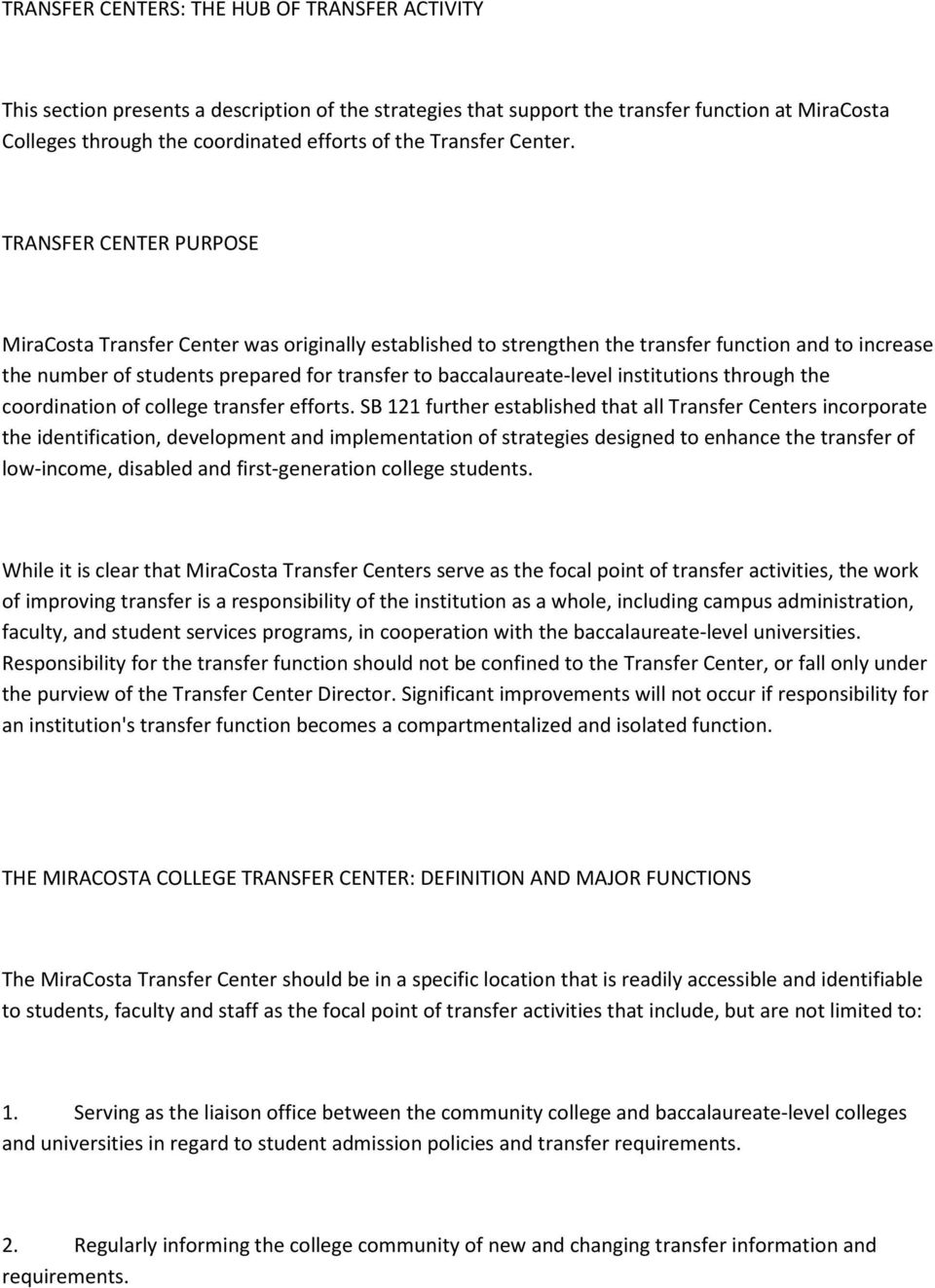 TRANSFER CENTER PURPOSE MiraCosta Transfer Center was originally established to strengthen the transfer function and to increase the number of students prepared for transfer to baccalaureate-level