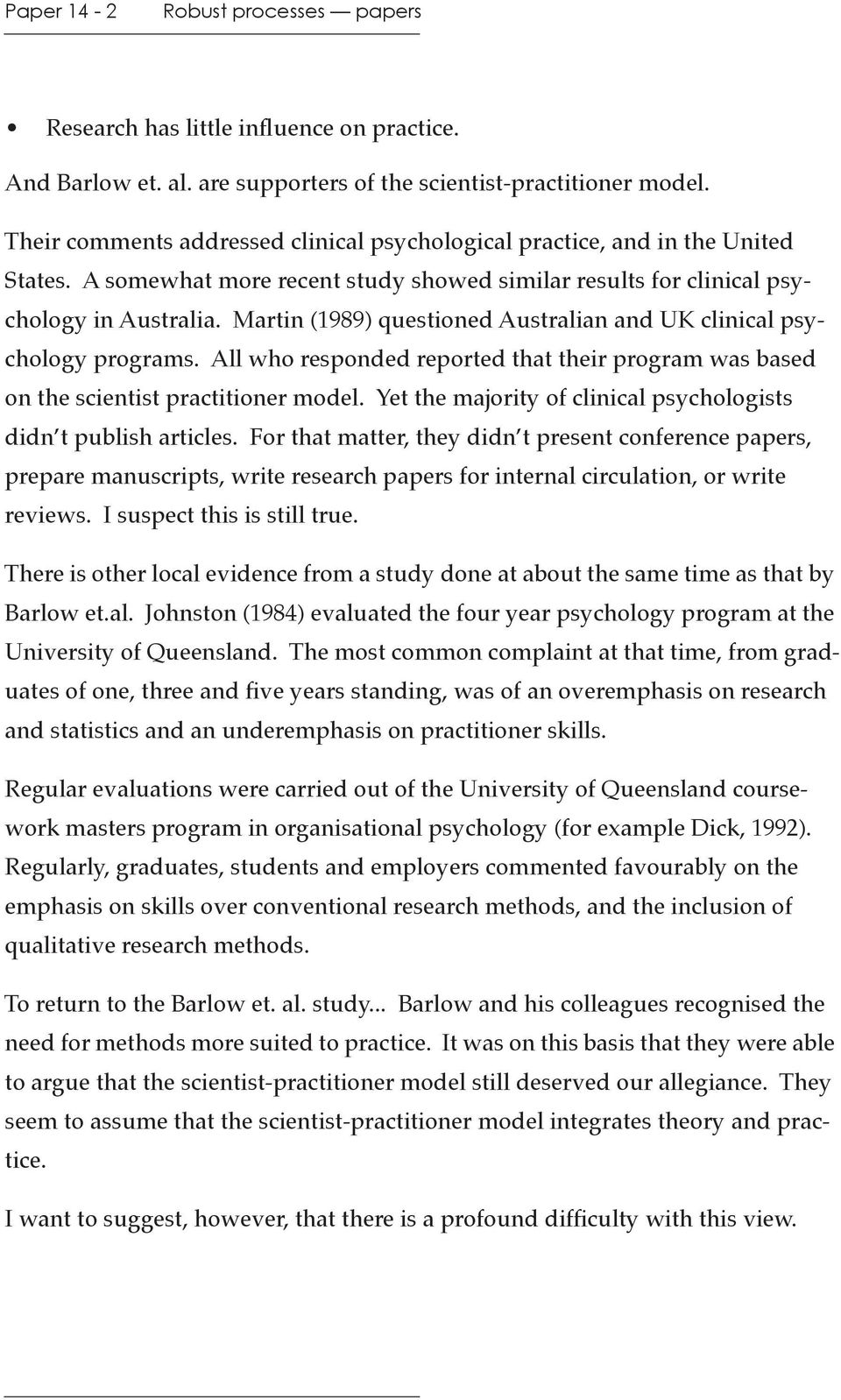 Martin (1989) questioned Australian and UK clinical psychology programs. All who responded reported that their program was based on the scientist practitioner model.