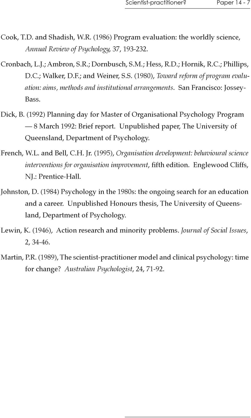 Dick, B. (1992) Planning day for Master of Organisational Psychology Program 8 March 1992: Brief report. Unpublished paper, The University of Queensland, Department of Psychology. French, W.L.