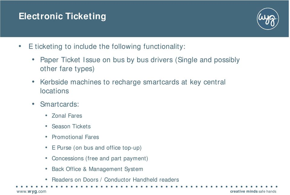 Smartcards: Zonal Fares Season Tickets Promotional Fares E Purse (on bus and office top-up) Concessions (free and