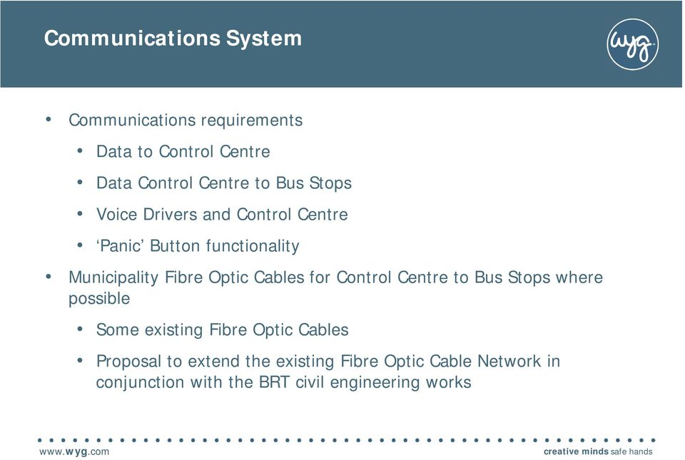 Centre to Bus Stops where possible Some existing Fibre Optic Cables Proposal to extend the existing Fibre