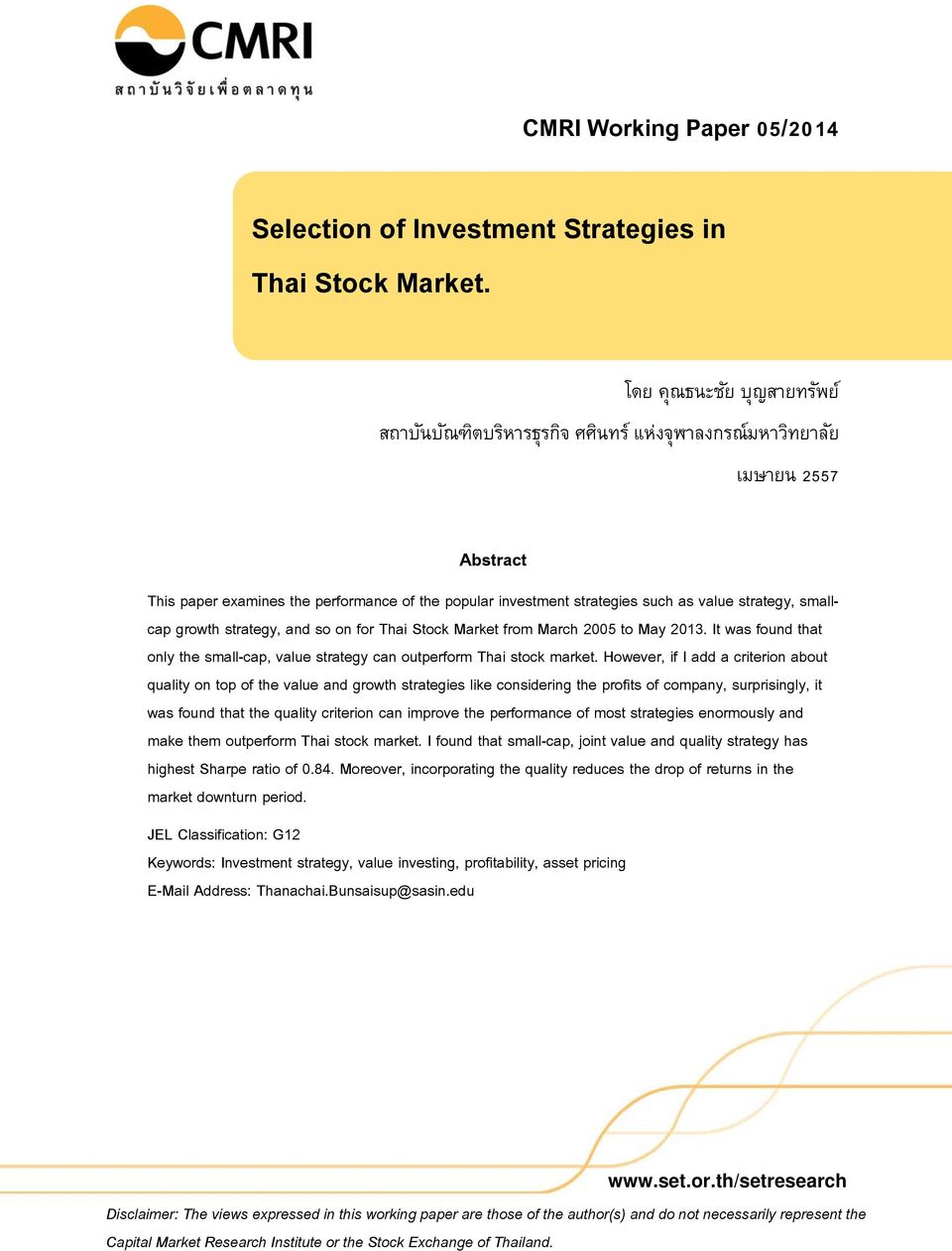 strategy, smallcap growth strategy, and so on for Thai Stock Market from March 2005 to May 2013. It was found that only the small-cap, value strategy can outperform Thai stock market.