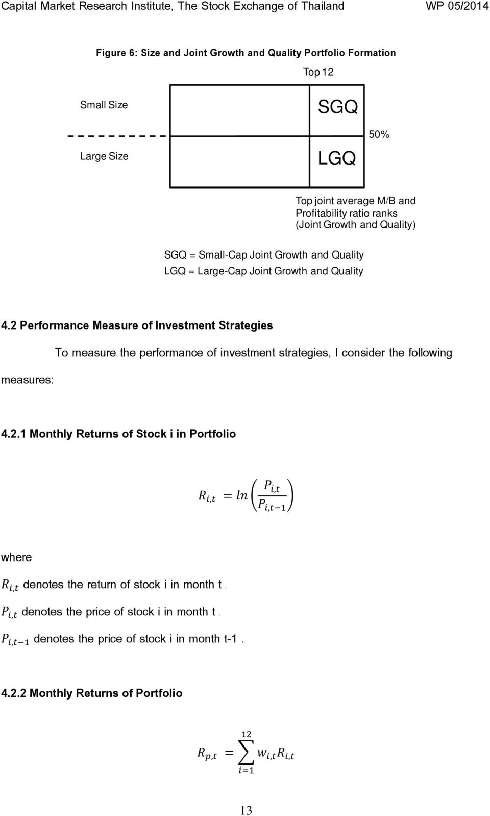 2 Performance Measure of Investment Strategies To measure the performance of investment strategies, I consider the following measures: 4.2.1 Monthly Returns of Stock i in Portfolio,,, where, denotes the return of stock i in month t.