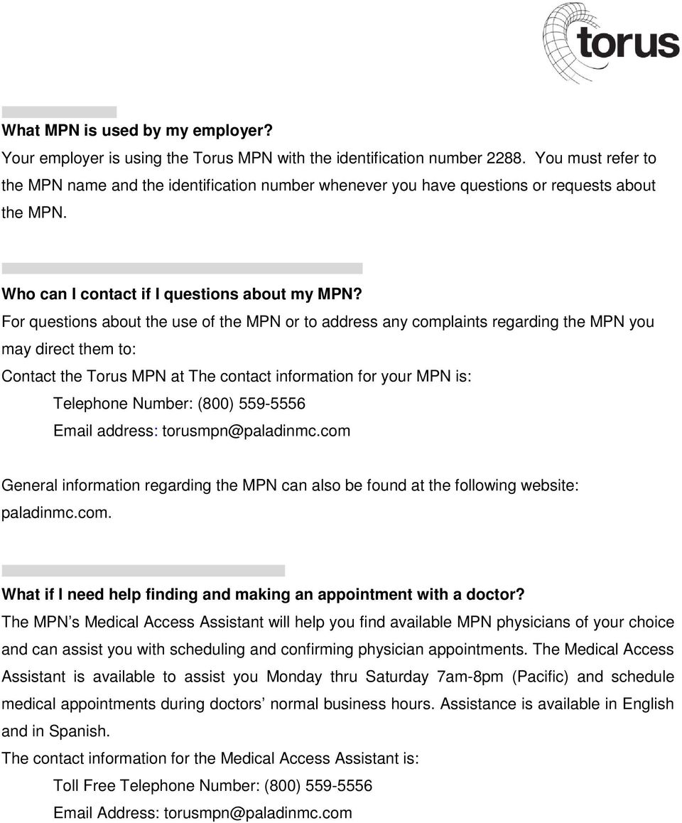 For questions about the use of the MPN or to address any complaints regarding the MPN you may direct them to: Contact the Torus MPN at The contact information for your MPN is: Telephone Number: (800)