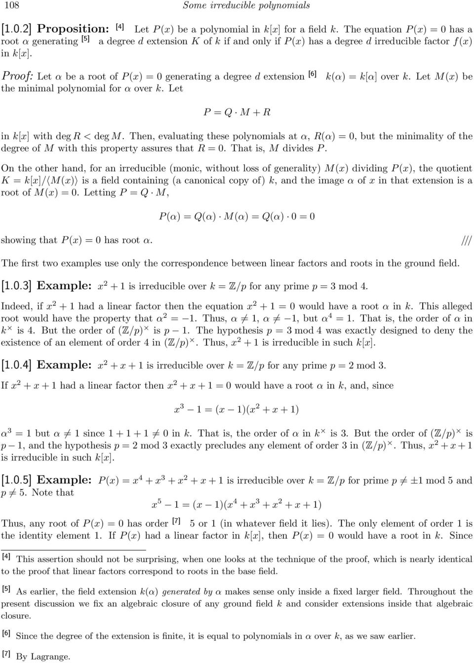 Proof: Let α be a root of P (x) = 0 generating a degree d extension [6] the minimal polynomial for α over k. Let k(α) = k[α] over k. Let M(x) be P = Q M + R in k[x] with deg R < deg M.