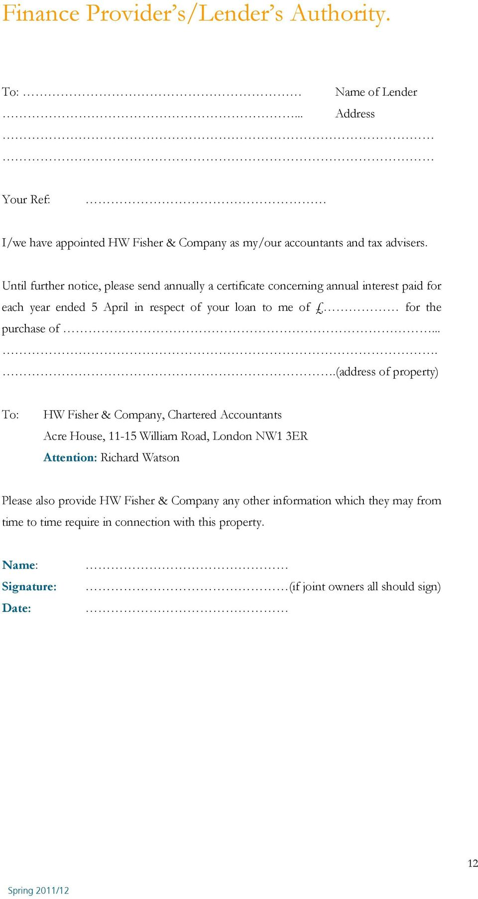 of.....(address of property) To: HW Fisher & Company, Chartered Accountants Acre House, 11-15 William Road, London NW1 3ER Attention: Richard Watson Please also