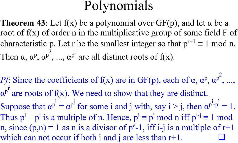Pf: Since the coefficients of f(x) are in GF(p), each of α, α p, α p2,..., α pr are roots of f(x). We need to show that they are distinct.