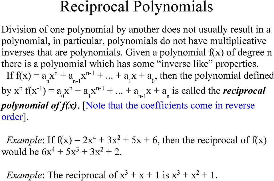 .. + a 1 x + a 0, then the polynomial defined by x n f(x -1 ) = a 0 x n + a 1 x n-1 +... + a n-1 x + a n is called the reciprocal polynomial of f(x).