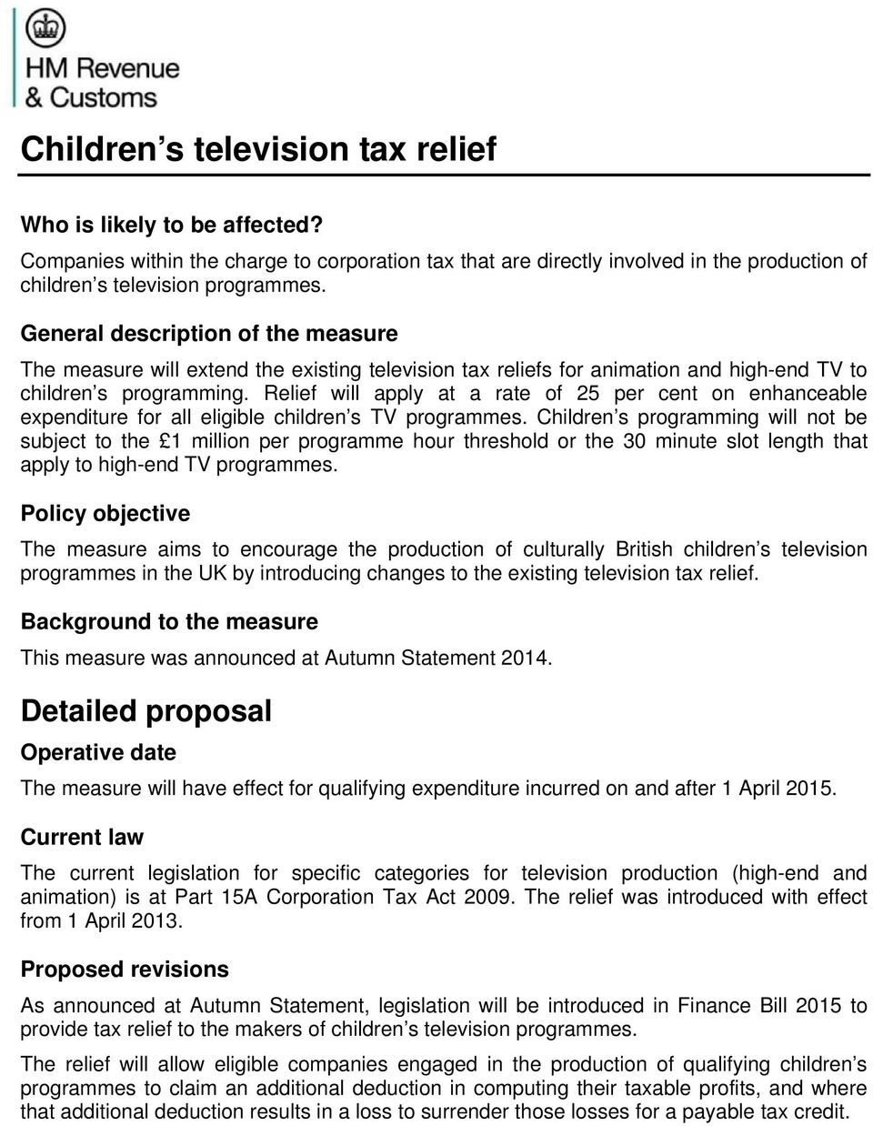 Relief will apply at a rate of 25 per cent on enhanceable expenditure for all eligible children s TV programmes.