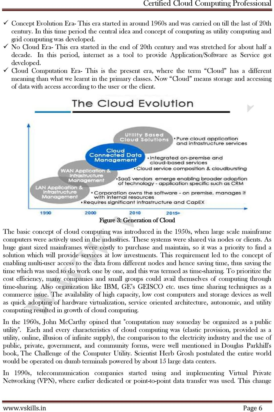No Cloud Era- This era started in the end of 20th century and was stretched for about half a decade. In this period, internet as a tool to provide Application/Software as Service got developed.