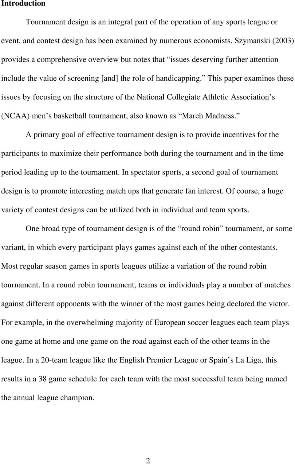 This paper examines these issues by focusing on the structure of the National Collegiate Athletic Association s (NCAA) men s basketball tournament, also known as March Madness.