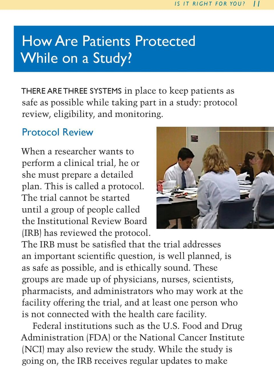 Protocol Review When a researcher wants to perform a clinical trial, he or she must prepare a detailed plan. This is called a protocol.