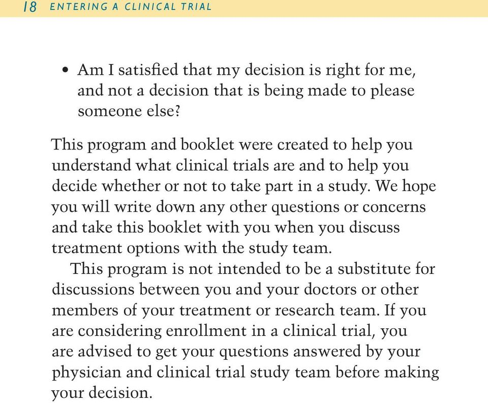 We hope you will write down any other questions or concerns and take this booklet with you when you discuss treatment options with the study team.