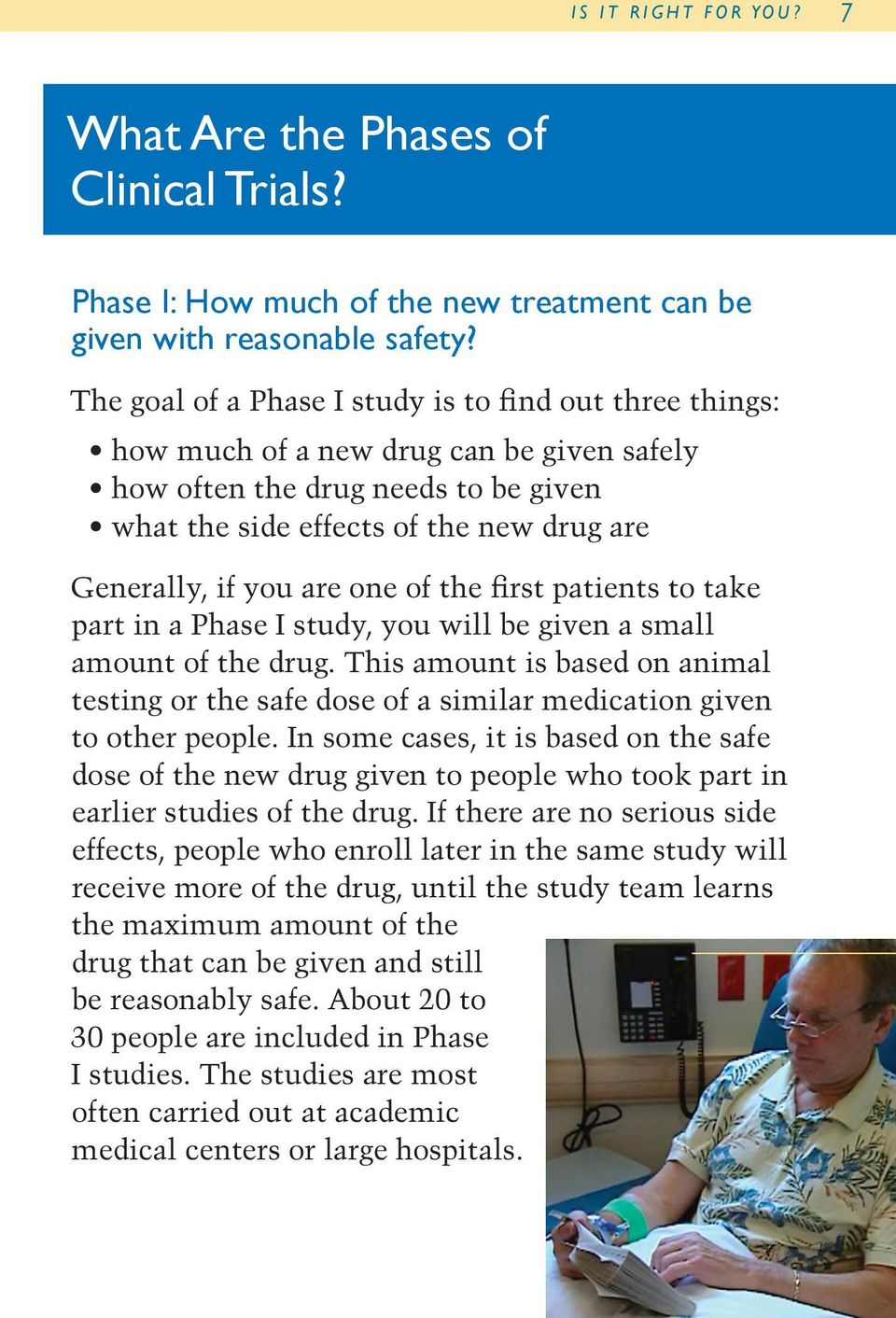 are one of the first patients to take part in a Phase I study, you will be given a small amount of the drug.