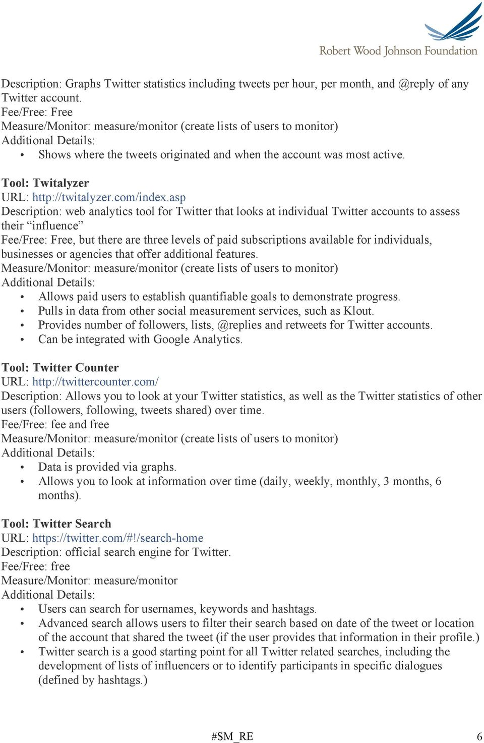 asp Description: web analytics tool for Twitter that looks at individual Twitter accounts to assess their influence, but there are three levels of paid subscriptions available for individuals,