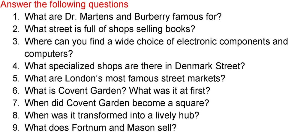 4. What specialized shops are there in Denmark Street? 5. What are London s most famous street markets? 6.