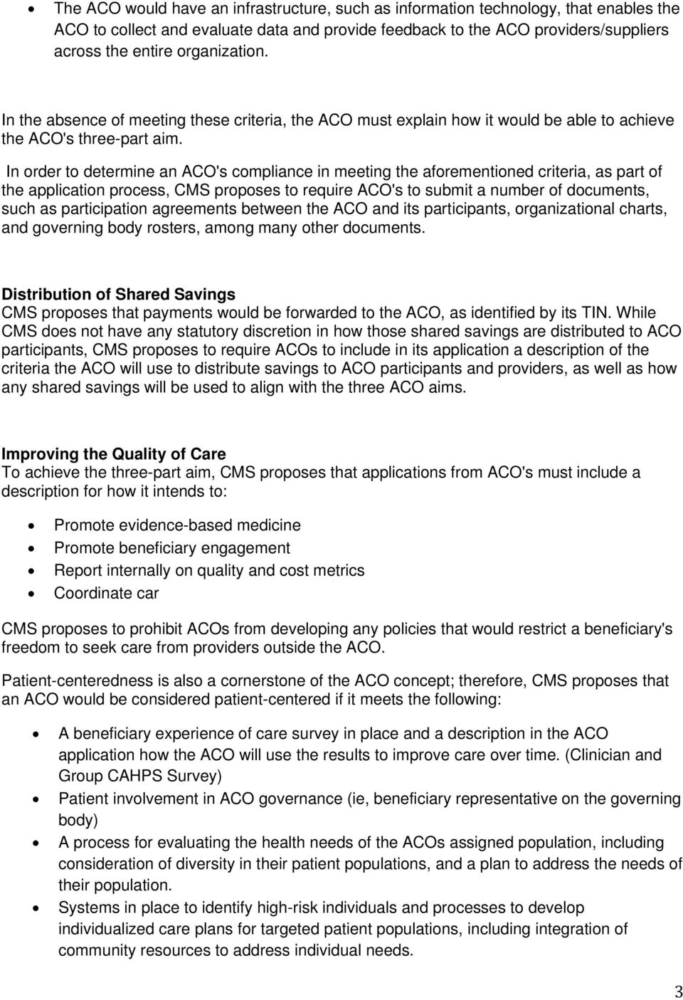 In order to determine an ACO's compliance in meeting the aforementioned criteria, as part of the application process, CMS proposes to require ACO's to submit a number of documents, such as