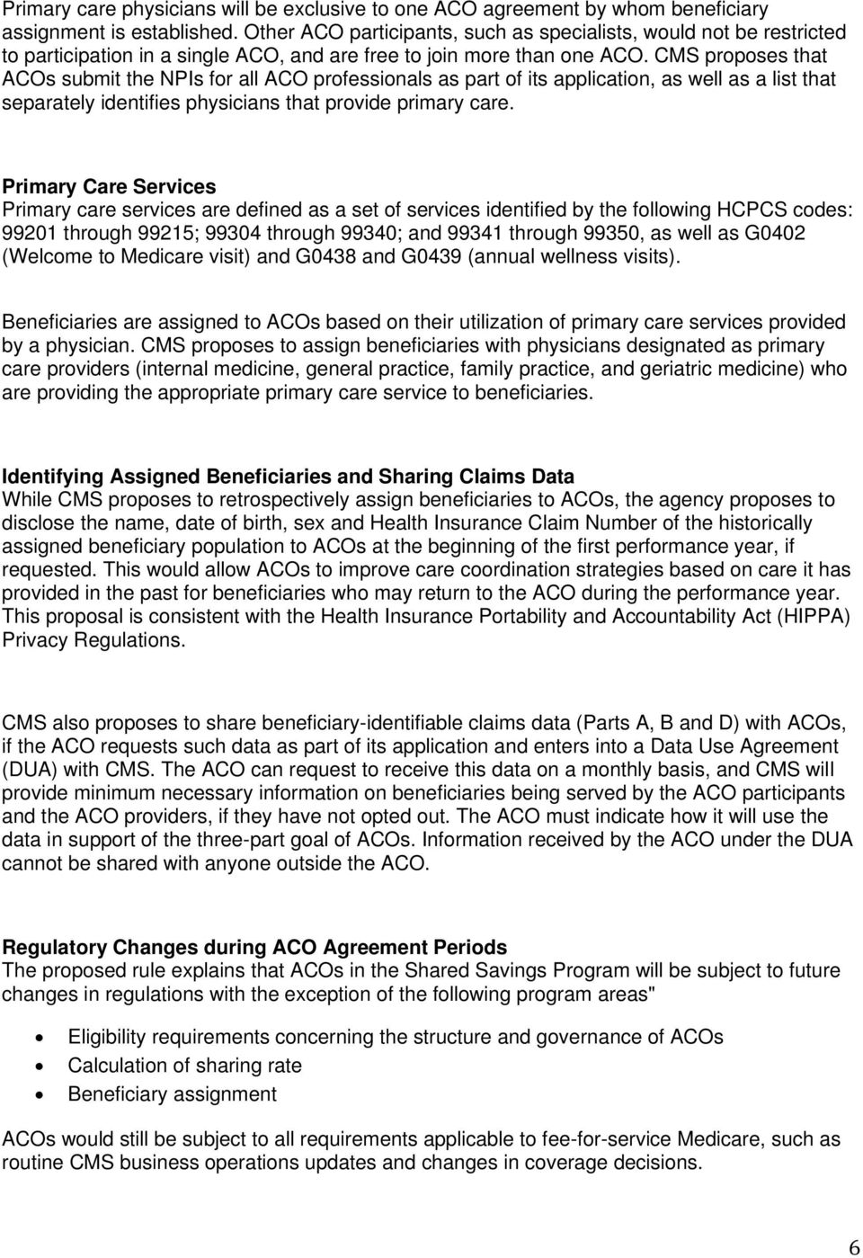 CMS proposes that ACOs submit the NPIs for all ACO professionals as part of its application, as well as a list that separately identifies physicians that provide primary care.