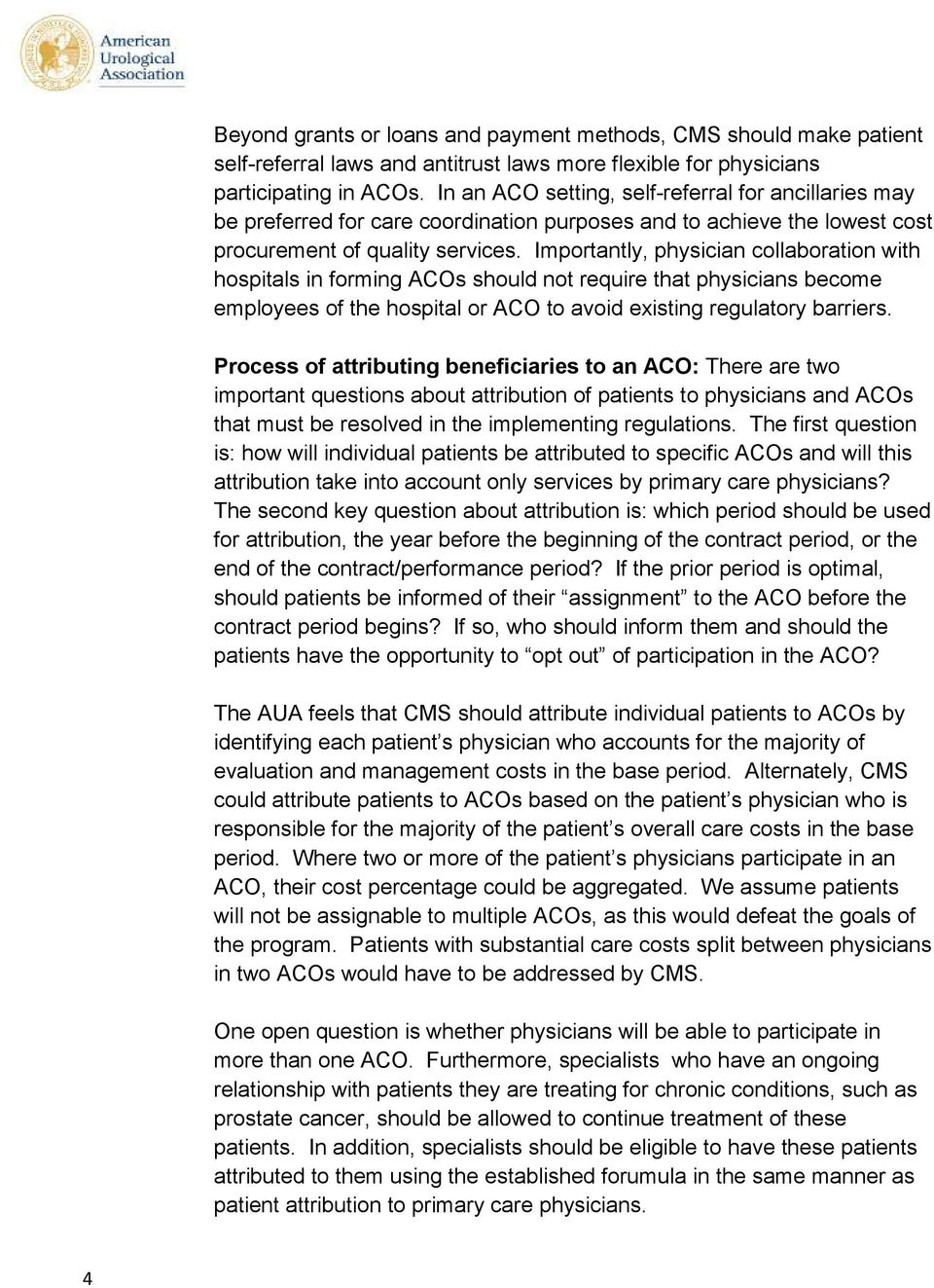 Importantly, physician collaboration with hospitals in forming ACOs should not require that physicians become employees of the hospital or ACO to avoid existing regulatory barriers.