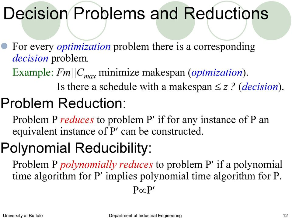 Problem Reduction: Problem P reduces to problem P if for any instance of P an equivalent instance of P can be constructed.