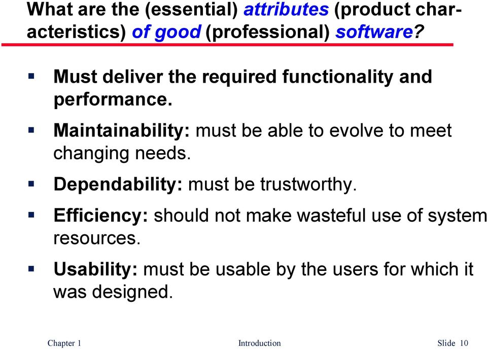 Maintainability: must be able to evolve to meet changing needs. Dependability: must be trustworthy.