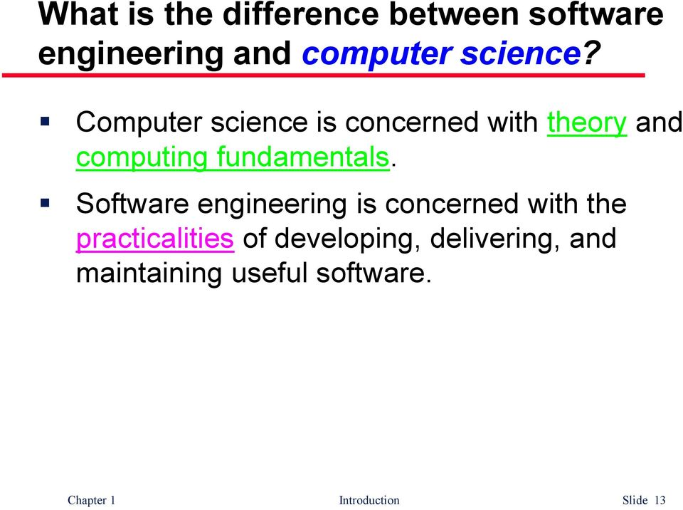Software engineering is concerned with the practicalities of developing,