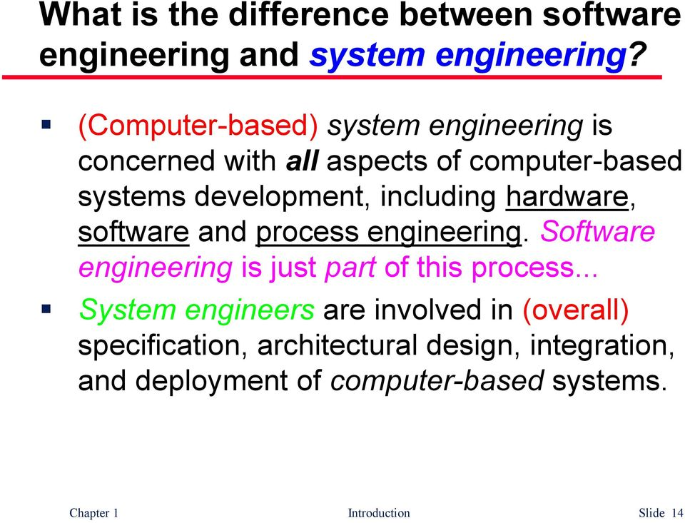 including hardware, software and process engineering. Software engineering is just part of this process.