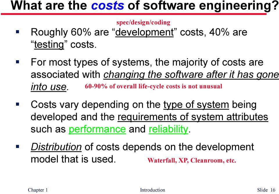 60-90% of overall life-cycle costs is not unusual Costs vary depending on the type of system being developed and the requirements of system
